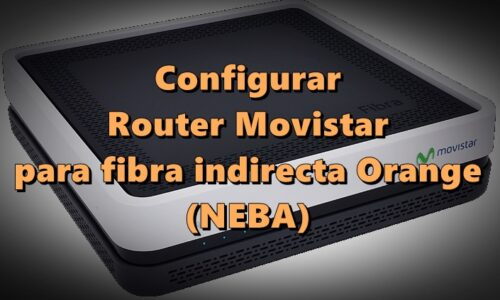 Configurar router Movistar en fibra indirecta Orange (NEBA)